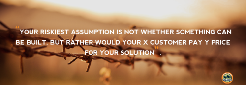 MVP-your riskiest assumption is not whether something can be built, but rather would X customer pay Y price for it